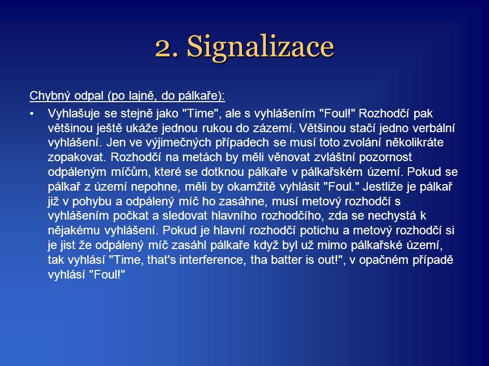 2. Signalizace Chybný odpal (po lajně, do pálkaře): •Vyhlašuje se stejně jako