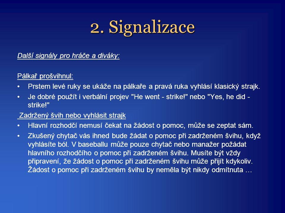 2. Signalizace Další signály pro hráče a diváky: Pálkař prošvihnul: •Prstem levé ruky se ukáže na pálkaře a pravá ruka vyhlásí klasický strajk. •Je do