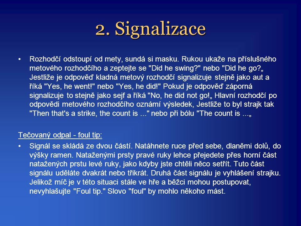 2. Signalizace •Rozhodčí odstoupí od mety, sundá si masku. Rukou ukaže na příslušného metového rozhodčího a zeptejte se