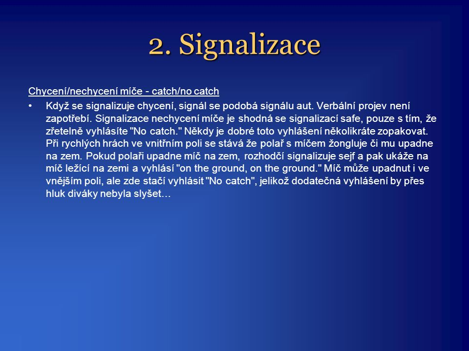 2. Signalizace Chycení/nechycení míče - catch/no catch •Když se signalizuje chycení, signál se podobá signálu aut. Verbální projev není zapotřebí. Sig
