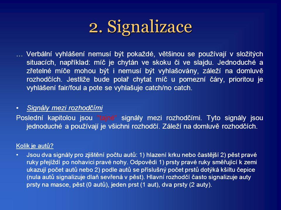 2. Signalizace … Verbální vyhlášení nemusí být pokaždé, většinou se používají v složitých situacích, například: míč je chytán ve skoku či ve slajdu. J