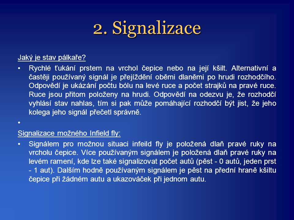2. Signalizace Jaký je stav pálkaře? •Rychlé ťukání prstem na vrchol čepice nebo na její kšilt. Alternativní a častěji používaný signál je přejíždění