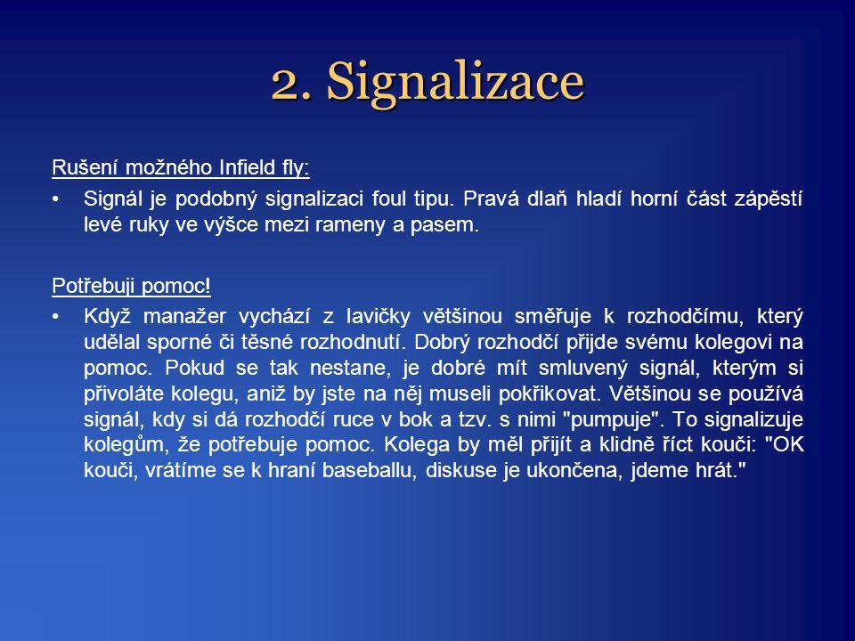 2. Signalizace Rušení možného Infield fly: •Signál je podobný signalizaci foul tipu. Pravá dlaň hladí horní část zápěstí levé ruky ve výšce mezi ramen