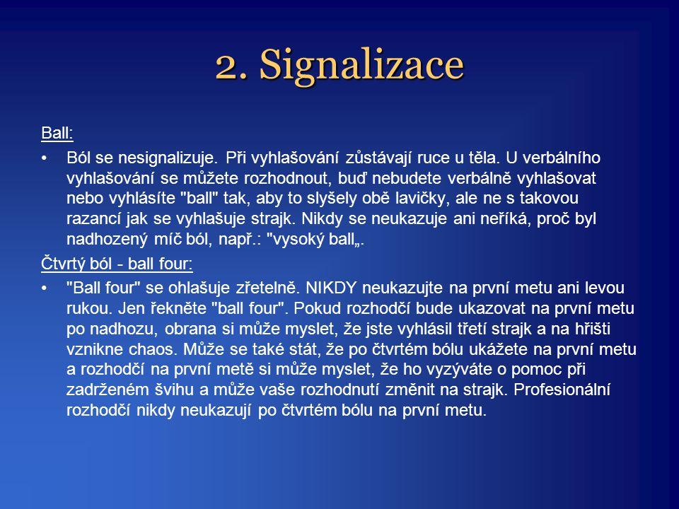 2. Signalizace Ball: •Ból se nesignalizuje. Při vyhlašování zůstávají ruce u těla. U verbálního vyhlašování se můžete rozhodnout, buď nebudete verbáln