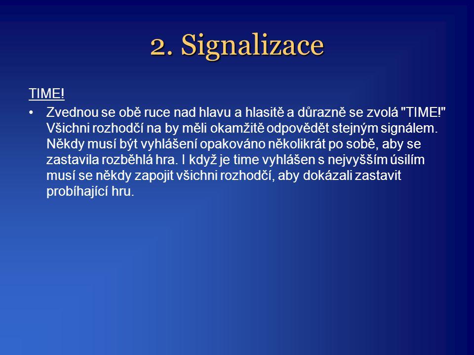 2. Signalizace TIME! •Zvednou se obě ruce nad hlavu a hlasitě a důrazně se zvolá