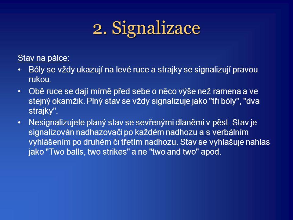 2. Signalizace Stav na pálce: •Bóly se vždy ukazují na levé ruce a strajky se signalizují pravou rukou. •Obě ruce se dají mírně před sebe o něco výše