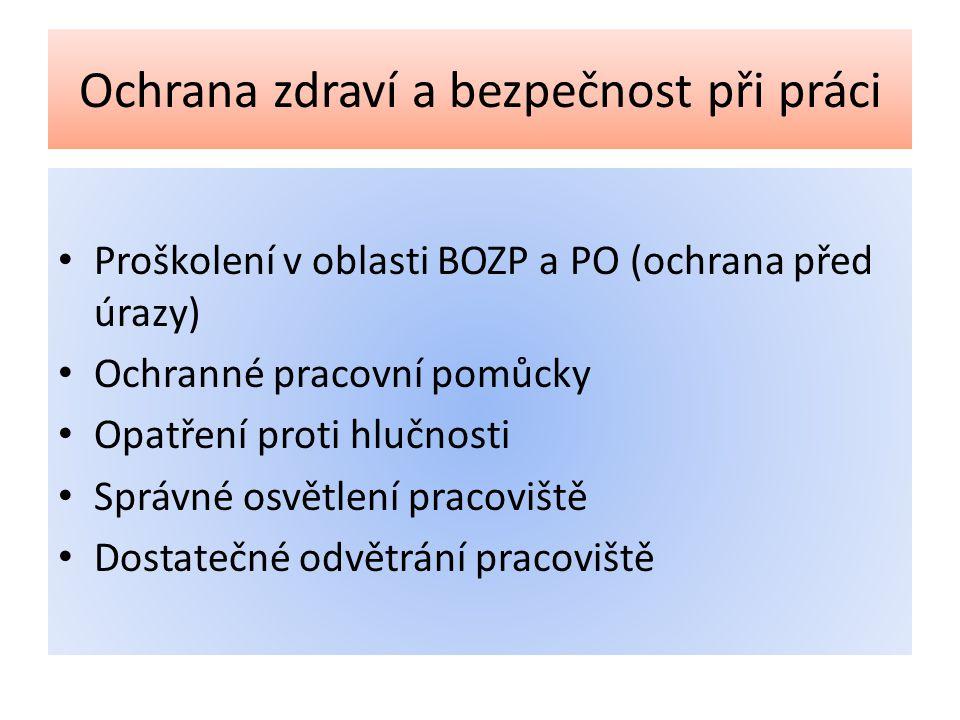 Ochrana zdraví a bezpečnost při práci • Proškolení v oblasti BOZP a PO (ochrana před úrazy) • Ochranné pracovní pomůcky • Opatření proti hlučnosti • S
