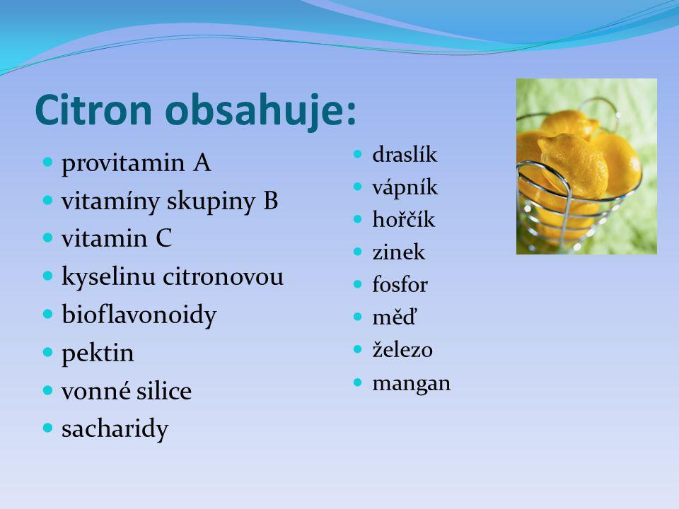 Citron obsahuje:  provitamin A  vitamíny skupiny B  vitamin C  kyselinu citronovou  bioflavonoidy  pektin  vonné silice  sacharidy  draslík 