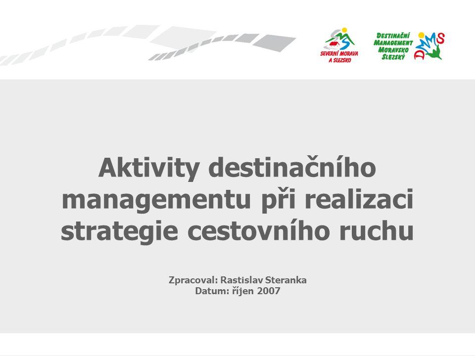 """Aktivity destinačního managementu při realizaci strategie cestovního ruchu Strategickými cíly rozvoje cestovního ruchu v SMaS jsou: •Změna image Moravskoslezského kraje (už se děje, nutné je dynamické pokračování tohoto procesu = využití dnešního investorského """"boom )."""
