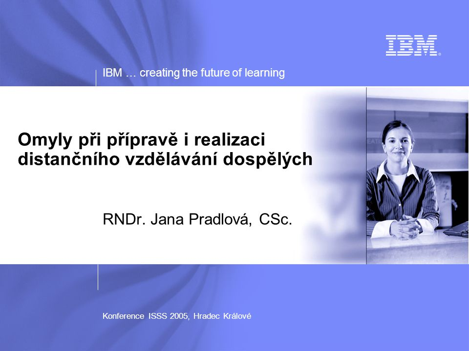 © 2003 IBM Corporation IBM … creating the future of learning 12 Konference ISSS 2005, Hradec Králové