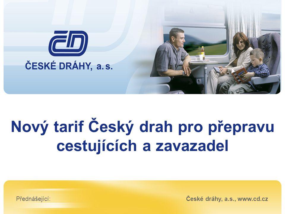 Nový tarif Český drah pro přepravu cestujících a zavazadel Přednášející:České dráhy, a.s., www.cd.cz