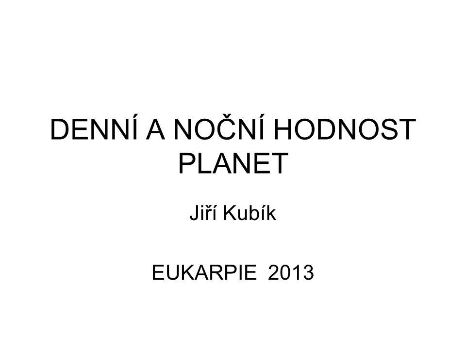 DENNÍ A NOČNÍ HODNOST PLANET Jiří Kubík EUKARPIE 2013