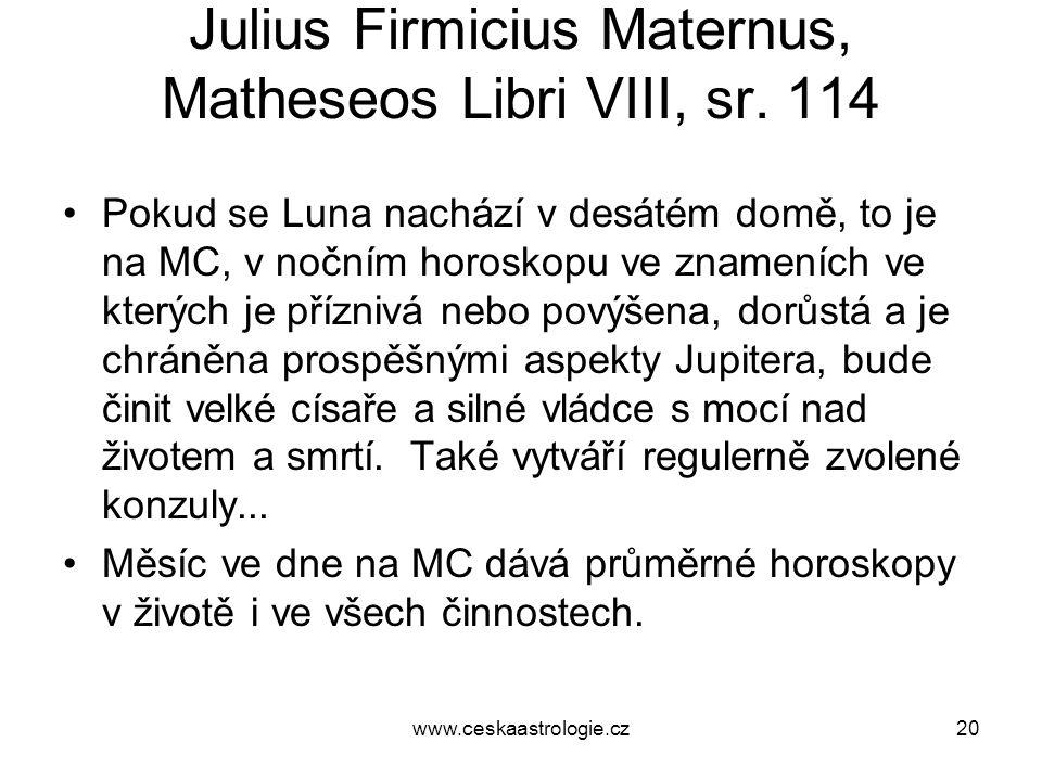 Julius Firmicius Maternus, Matheseos Libri VIII, sr. 114 •Pokud se Luna nachází v desátém domě, to je na MC, v nočním horoskopu ve znameních ve kterýc