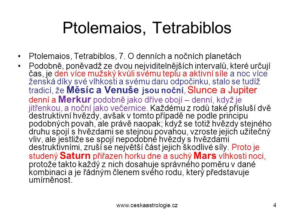 Ptolemaios, Tetrabiblos •Ptolemaios, Tetrabiblos, 7. O denních a nočních planetách •Podobně, poněvadž ze dvou nejviditelnějších intervalů, které určuj