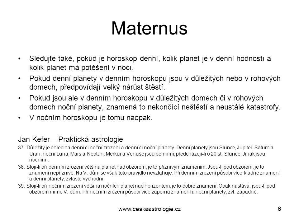 Maternus •Sledujte také, pokud je horoskop denní, kolik planet je v denní hodnosti a kolik planet má potěšení v noci. •Pokud denní planety v denním ho