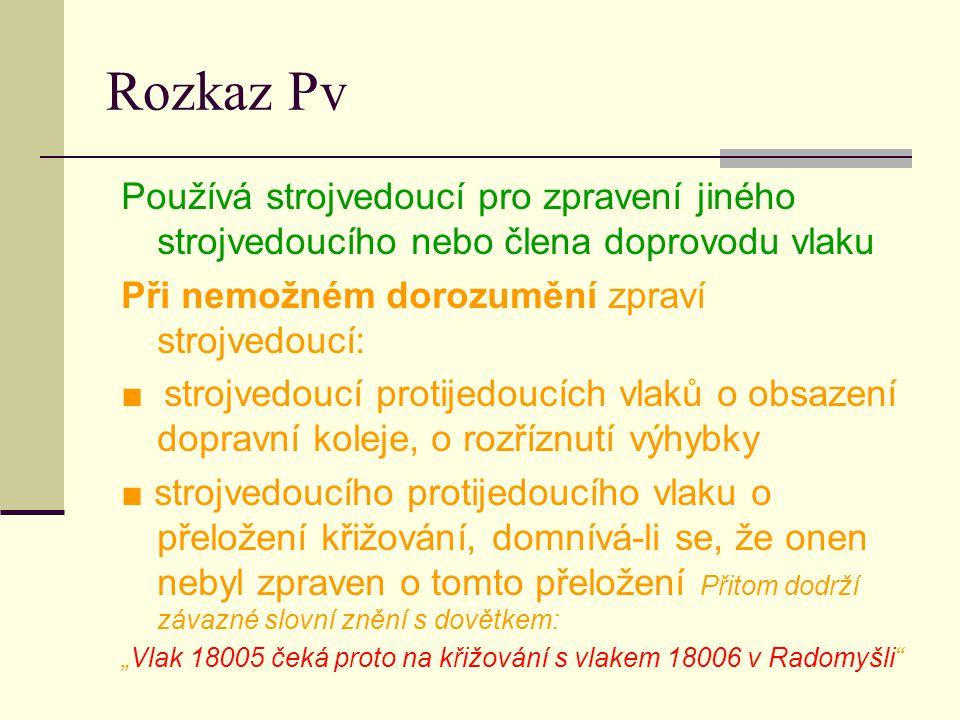 """Rozkaz V  Lze použít ke zpravení strojvedoucího v dirigující, dispoziční nebo přilehlé stanici  Svazek s označením """"VÝLUKY je uložen v dirigující stanici, používá se pro celou trať D3"""