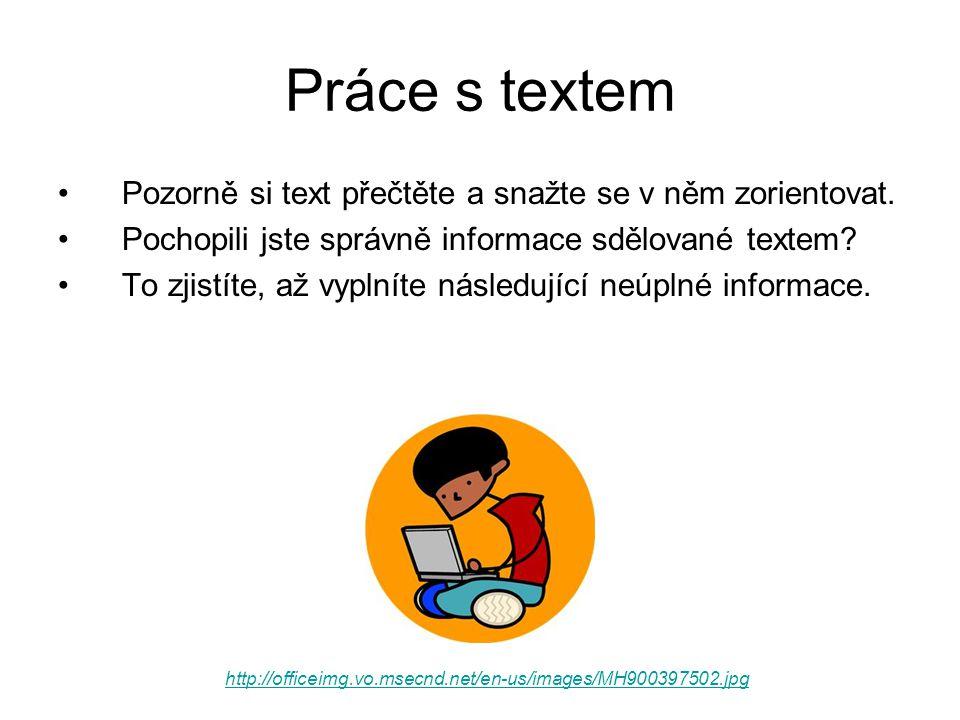 Práce s textem •Pozorně si text přečtěte a snažte se v něm zorientovat.