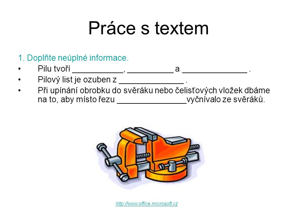 Práce s textem 1. Doplňte neúplné informace. •Pilu tvoří ___________, __________ a ______________.
