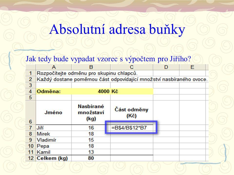 Absolutní adresa buňky Jak tedy bude vypadat vzorec s výpočtem pro Jiřího?