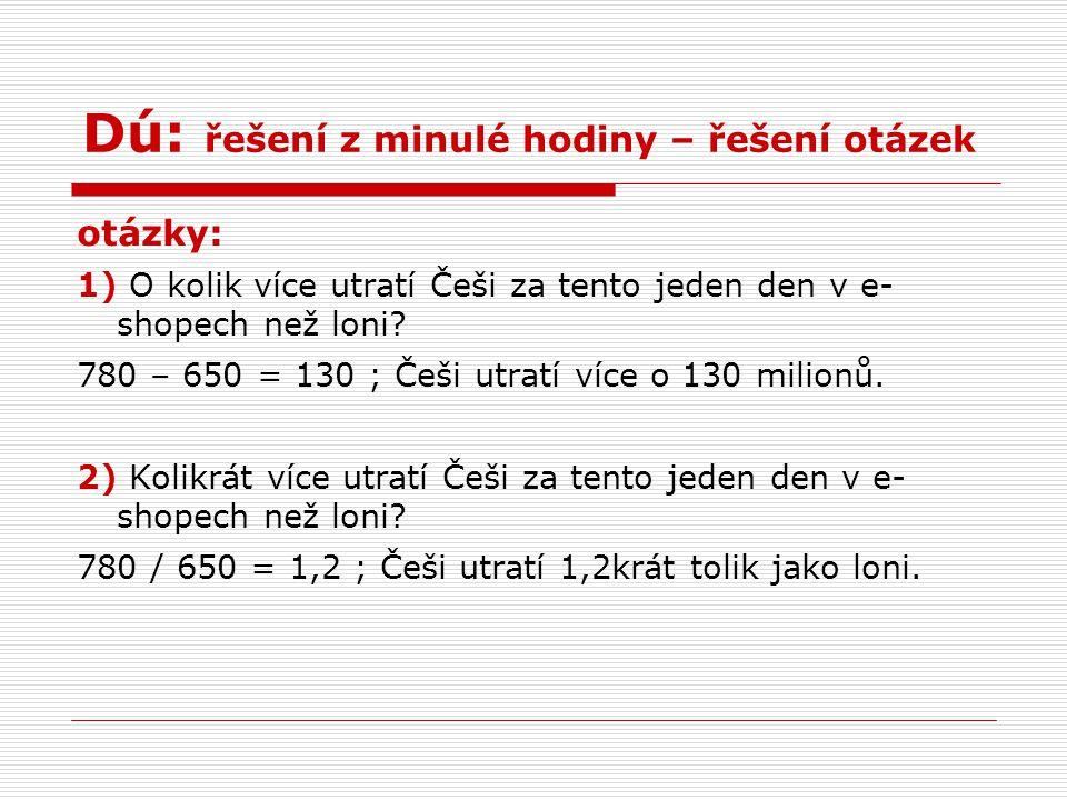 Dú: řešení z minulé hodiny – řešení otázek otázky: 1) O kolik více utratí Češi za tento jeden den v e- shopech než loni.