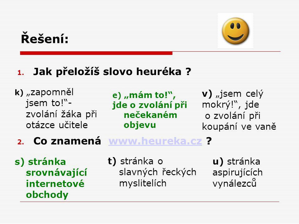 Řešení: 1. Jak přeložíš slovo heuréka .