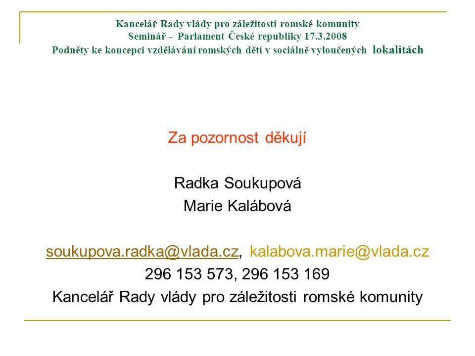 Kancelář Rady vlády pro záležitosti romské komunity Seminář - Parlament České republiky 17.3.2008 Podněty ke koncepci vzdělávání romských dětí v sociá