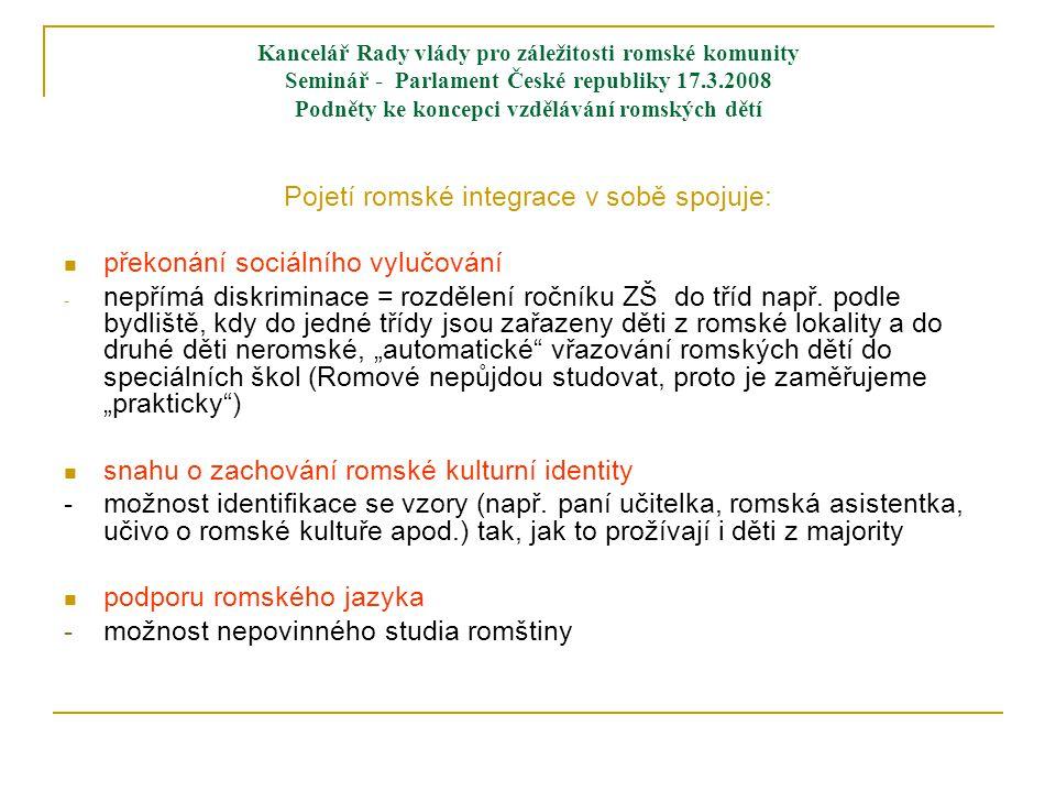 Kancelář Rady vlády pro záležitosti romské komunity Seminář - Parlament České republiky 17.3.2008 Podněty ke koncepci vzdělávání romských dětí Pojetí
