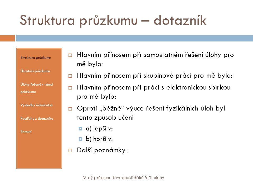 Účastníci průzkumu Struktura průzkumu Účastníci průzkumu Úlohy řešené v rámci průzkumu Výsledky řešení úloh Postřehy z dotazníku Shrnutí  2 pražská gymnázia  30 žáků  3 třídy  1.