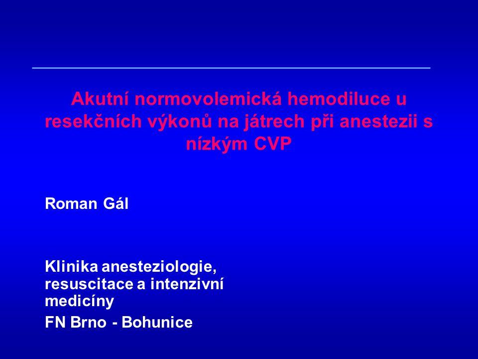Akutní normovolemická hemodiluce u resekčních výkonů na játrech při anestezii s nízkým CVP Roman Gál Klinika anesteziologie, resuscitace a intenzivní medicíny FN Brno - Bohunice