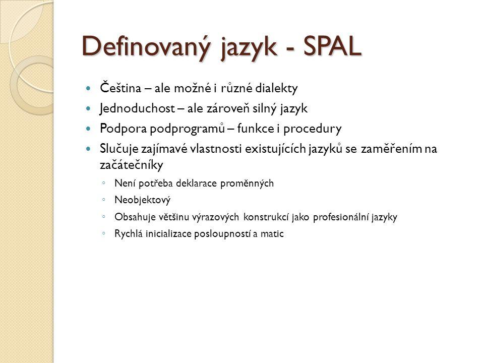 Definovaný jazyk - SPAL  Čeština – ale možné i různé dialekty  Jednoduchost – ale zároveň silný jazyk  Podpora podprogramů – funkce i procedury  S