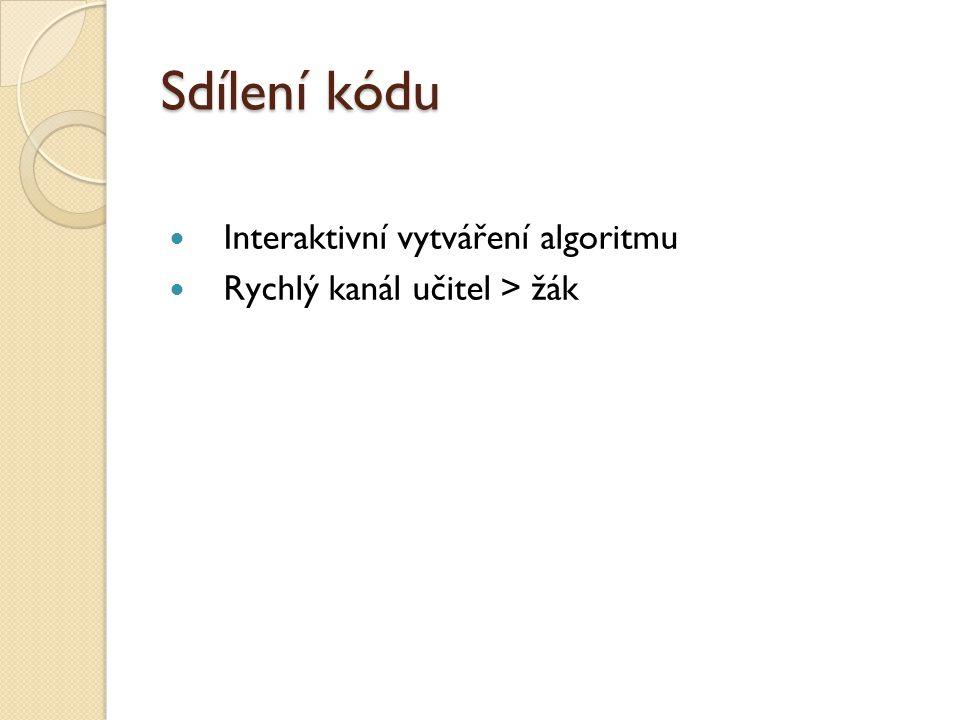 Sdílení kódu  Interaktivní vytváření algoritmu  Rychlý kanál učitel > žák