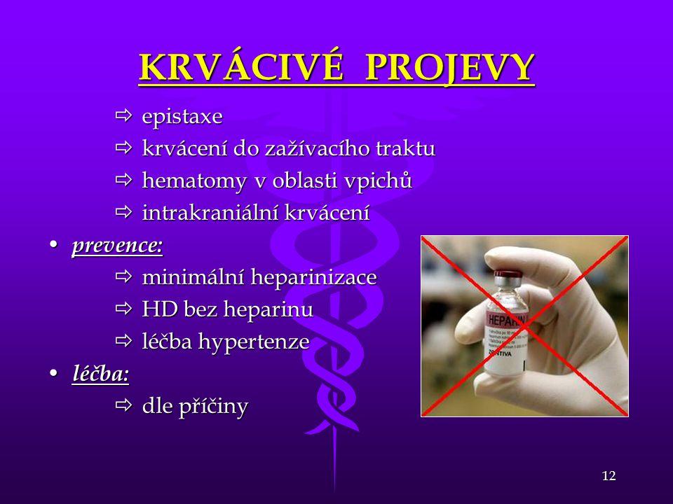 12 KRVÁCIVÉ PROJEVY  epistaxe  krvácení do zažívacího traktu  hematomy v oblasti vpichů  intrakraniální krvácení • prevence:  minimální hepariniz
