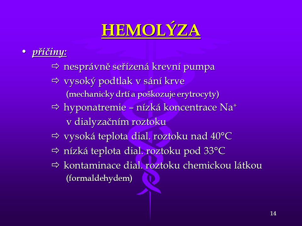14 HEMOLÝZA • příčiny:  nesprávně seřízená krevní pumpa  vysoký podtlak v sání krve (mechanicky drtí a poškozuje erytrocyty)  hyponatremie – nízká