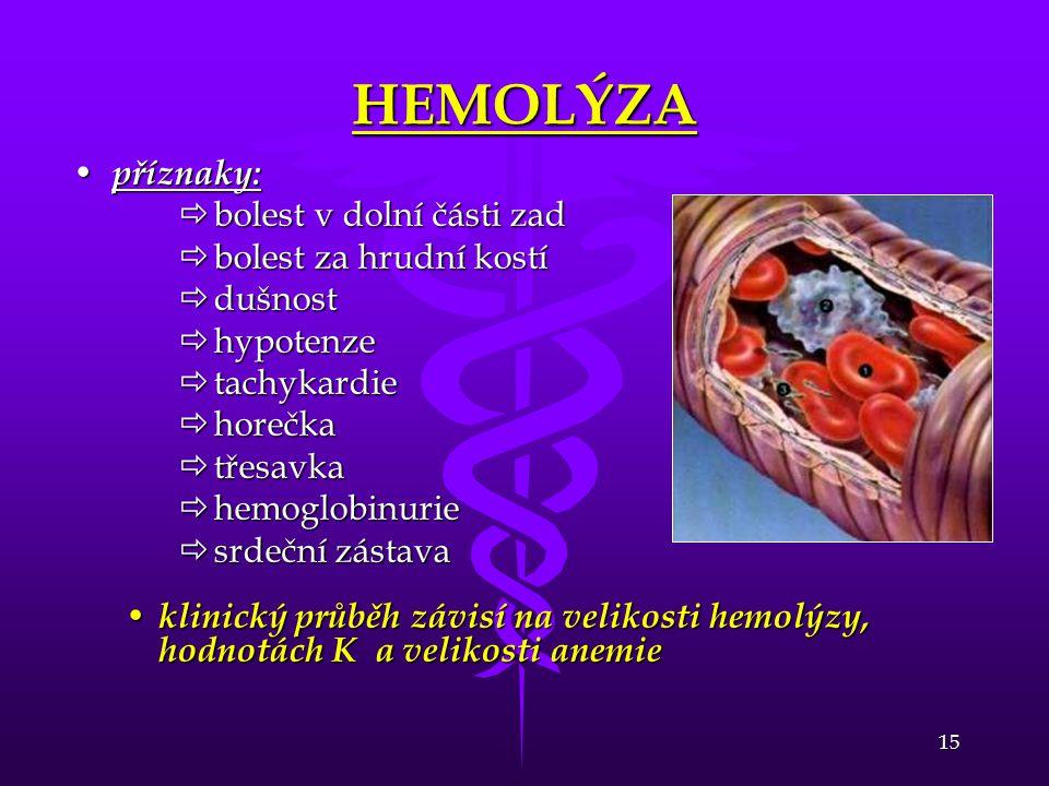 15 HEMOLÝZA • příznaky:  bolest v dolní části zad  bolest za hrudní kostí  dušnost  hypotenze  tachykardie  horečka  třesavka  hemoglobinurie