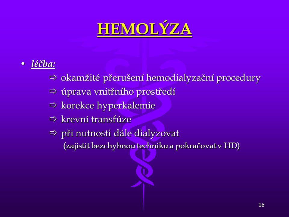 16 HEMOLÝZA • léčba:  okamžité přerušení hemodialyzační procedury  úprava vnitřního prostředí  korekce hyperkalemie  krevní transfúze  při nutnos