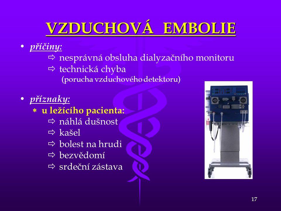 17 VZDUCHOVÁ EMBOLIE • • příčiny:   nesprávná obsluha dialyzačního monitoru   technická chyba (porucha vzduchového detektoru) • • příznaky:  u le