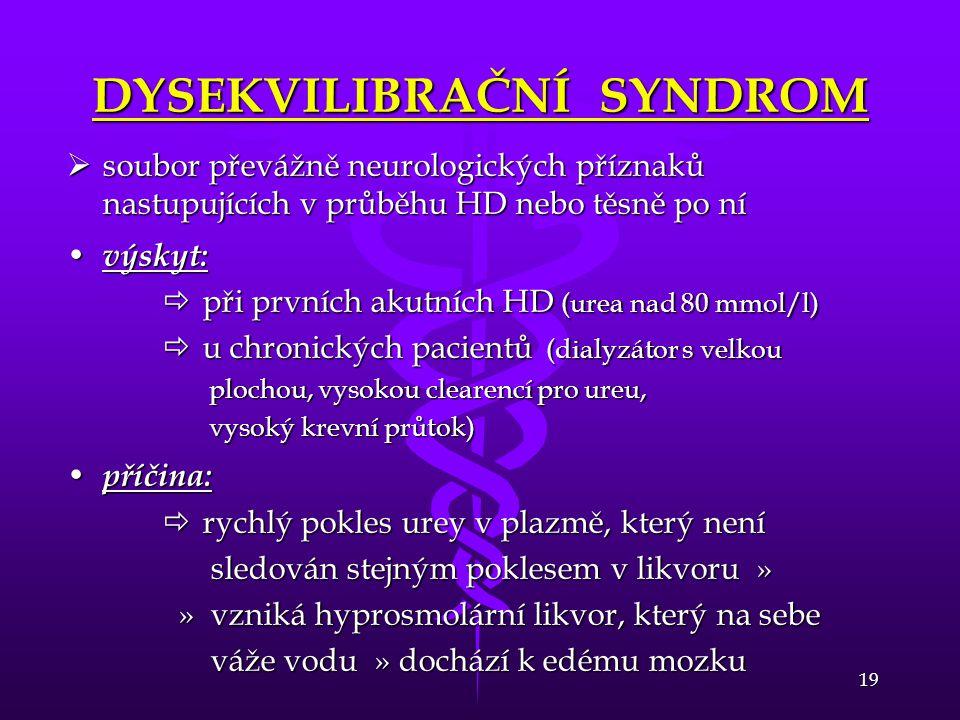 19 DYSEKVILIBRAČNÍ SYNDROM  soubor převážně neurologických příznaků nastupujících v průběhu HD nebo těsně po ní • výskyt:  při prvních akutních HD (