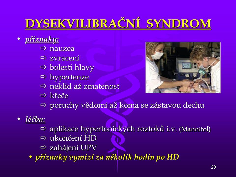 20 DYSEKVILIBRAČNÍ SYNDROM • příznaky:  nauzea  zvracení  bolesti hlavy  hypertenze  neklid až zmatenost  křeče  poruchy vědomí až koma se zást