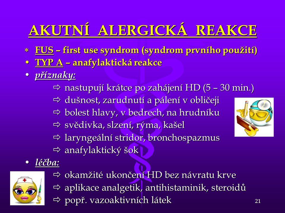 21 AKUTNÍ ALERGICKÁ REAKCE  FUS – first use syndrom (syndrom prvního použití) • TYP A – anafylaktická reakce • příznaky:  nastupují krátce po zaháje