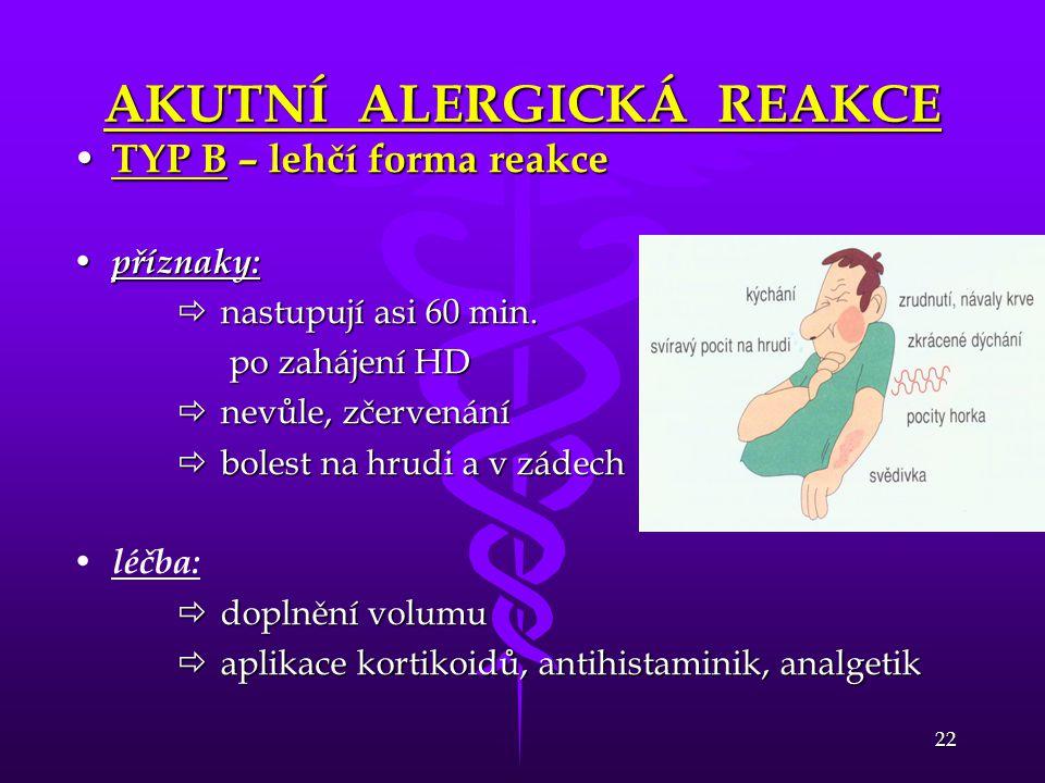 22 AKUTNÍ ALERGICKÁ REAKCE • TYP B – lehčí forma reakce • příznaky:  nastupují asi 60 min. po zahájení HD po zahájení HD  nevůle, zčervenání  boles
