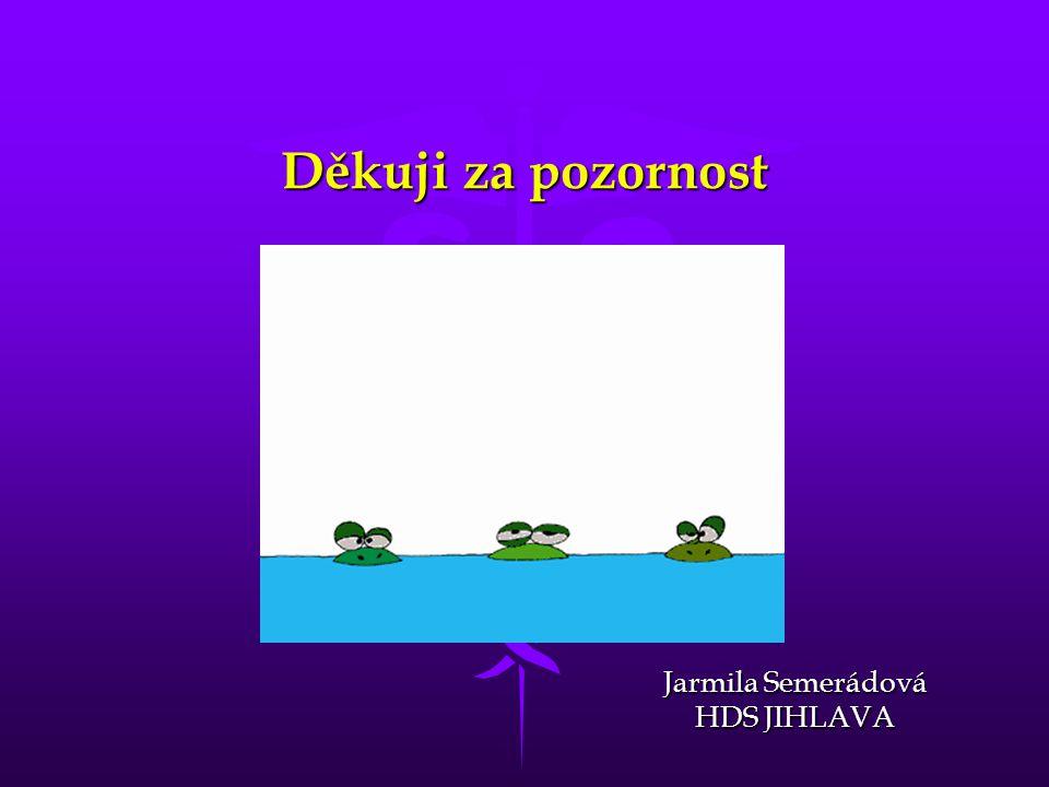 Děkuji za pozornost Jarmila Semerádová HDS JIHLAVA