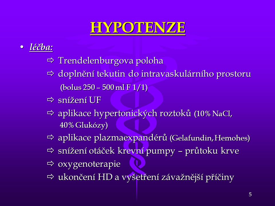 5 HYPOTENZE • léčba:  Trendelenburgova poloha  doplnění tekutin do intravaskulárního prostoru (bolus 250 – 500 ml F 1/1) (bolus 250 – 500 ml F 1/1)