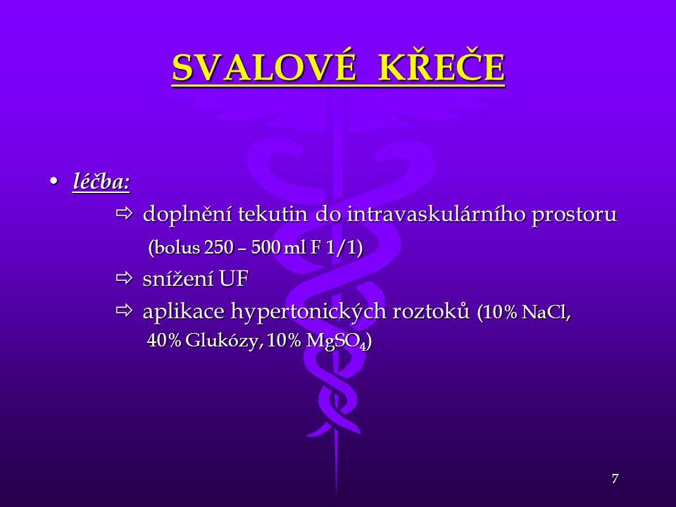 7 SVALOVÉ KŘEČE • léčba:  doplnění tekutin do intravaskulárního prostoru (bolus 250 – 500 ml F 1/1) (bolus 250 – 500 ml F 1/1)  snížení UF  aplikac