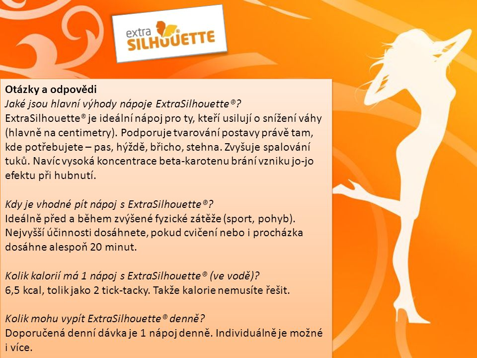Jaké jsou hlavní výhody nápoje ExtraSilhouette®? ExtraSilhouette® je ideální nápoj pro ty, kteří usilují o snížení váhy (hlavně na centimetry). Podpor