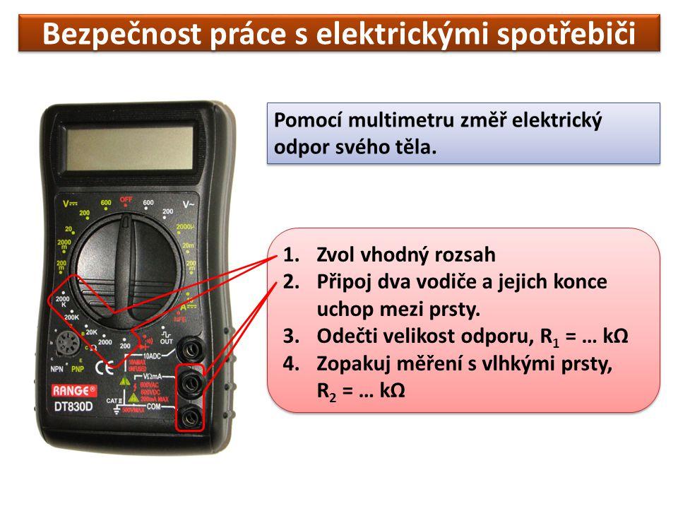 Bezpečnost práce s elektrickými spotřebiči Pomocí multimetru změř elektrický odpor svého těla.