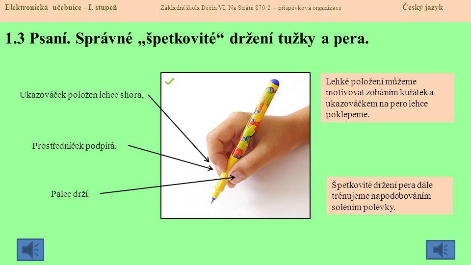 """1.3 Psaní.Správné """"špetkovité držení tužky a pera."""