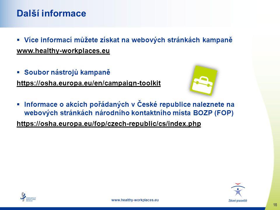 www.healthy-workplaces.eu 18 Další informace  Více informací můžete získat na webových stránkách kampaně www.healthy-workplaces.eu  Soubor nástrojů