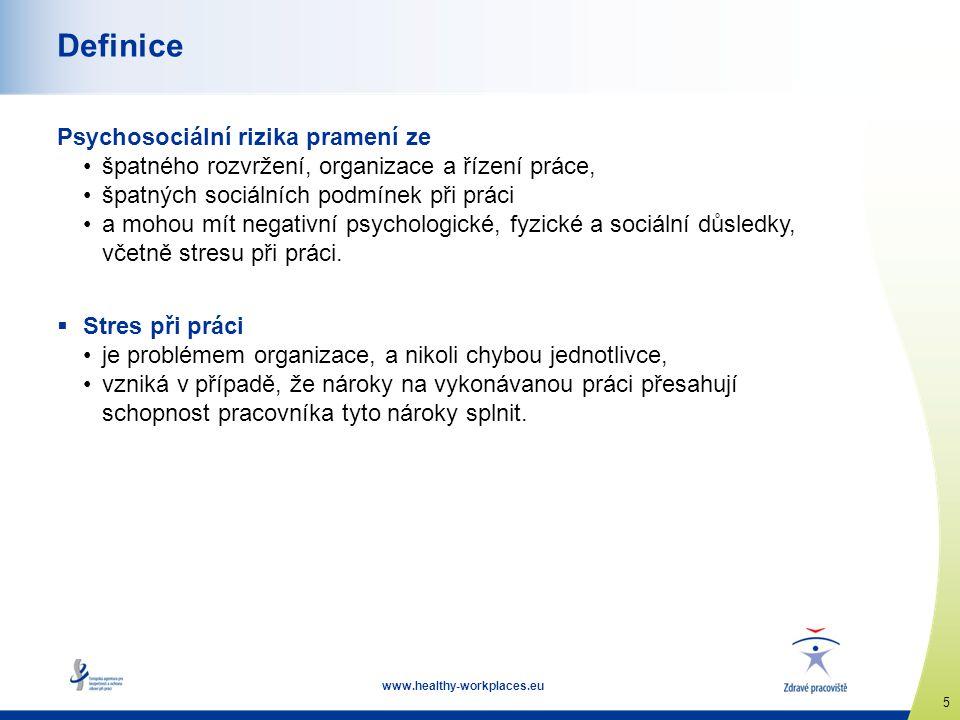 www.healthy-workplaces.eu 5 Definice Psychosociální rizika pramení ze •špatného rozvržení, organizace a řízení práce, •špatných sociálních podmínek př