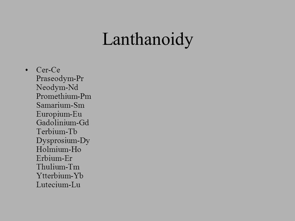 Lanthanoidy •C•Cer-Ce Praseodym-Pr Neodym-Nd Promethium-Pm Samarium-Sm Europium-Eu Gadolinium-Gd Terbium-Tb Dysprosium-Dy Holmium-Ho Erbium-Er Thulium-Tm Ytterbium-Yb Lutecium-Lu