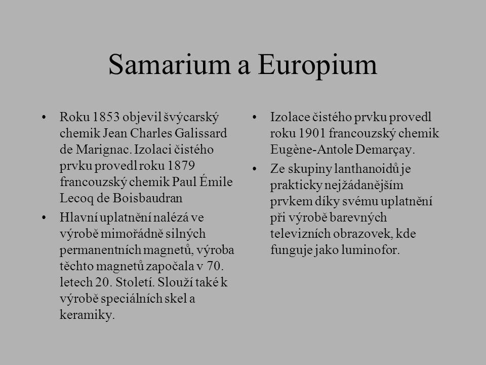 Samarium a Europium •Roku 1853 objevil švýcarský chemik Jean Charles Galissard de Marignac. Izolaci čistého prvku provedl roku 1879 francouzský chemik